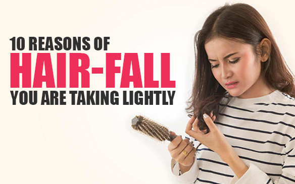 10 Reasons of hair fall that you are taking lightly