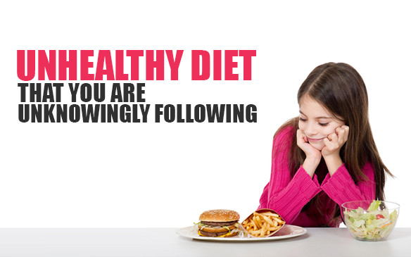 Unhealthy Diet: That you are unknowingly following