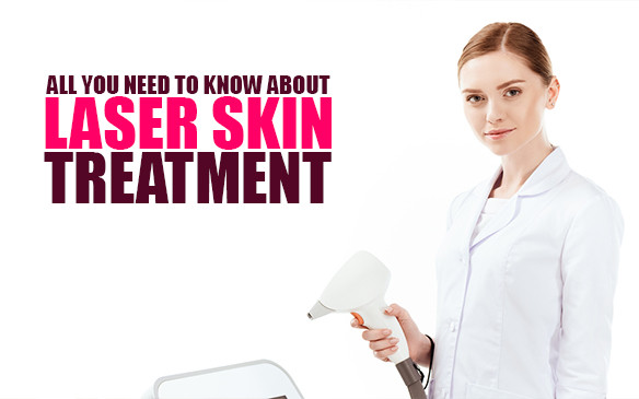All you need to know about skin laser treatment