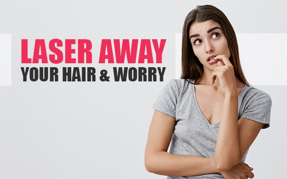 LASER AWAY YOUR HAIR AND WORRY