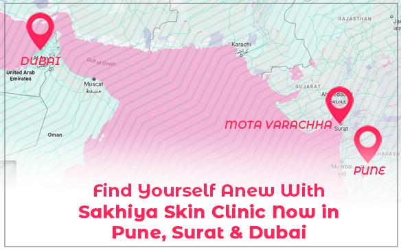 Find Yourself Anew With Sakhiya Skin Clinic Now in Pune, Surat & Dubai