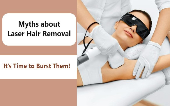 Myths about Laser Hair Removal: It's Time to Burst Them!